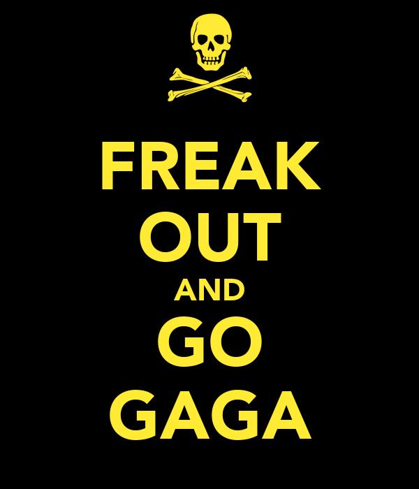 FREAK OUT AND GO GAGA