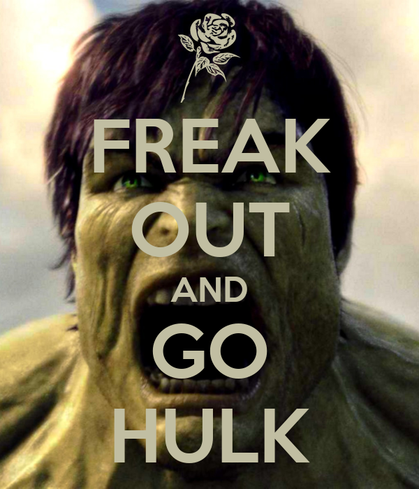 FREAK OUT AND GO HULK
