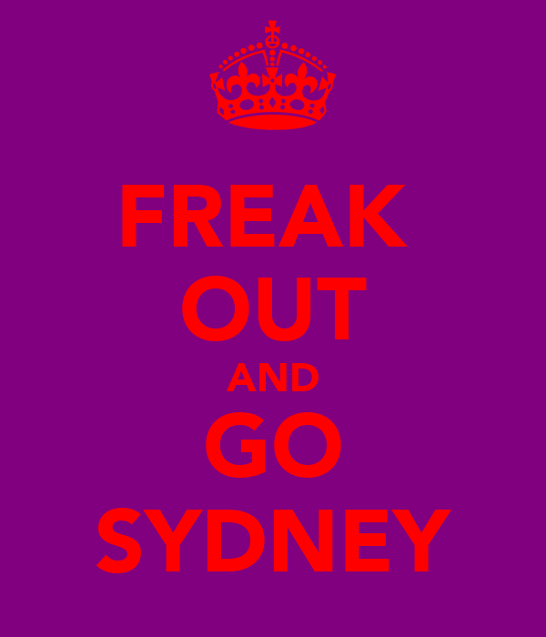 FREAK  OUT AND GO SYDNEY