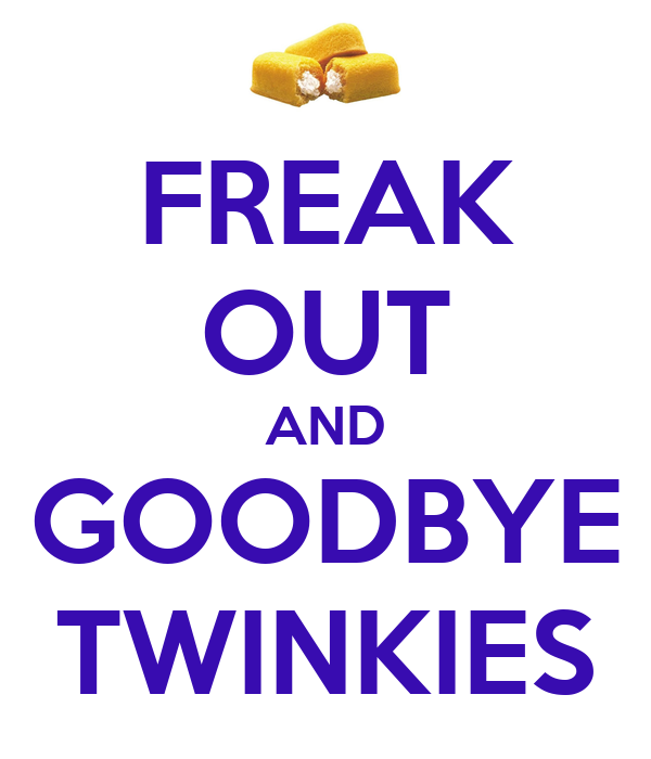 FREAK OUT AND GOODBYE TWINKIES