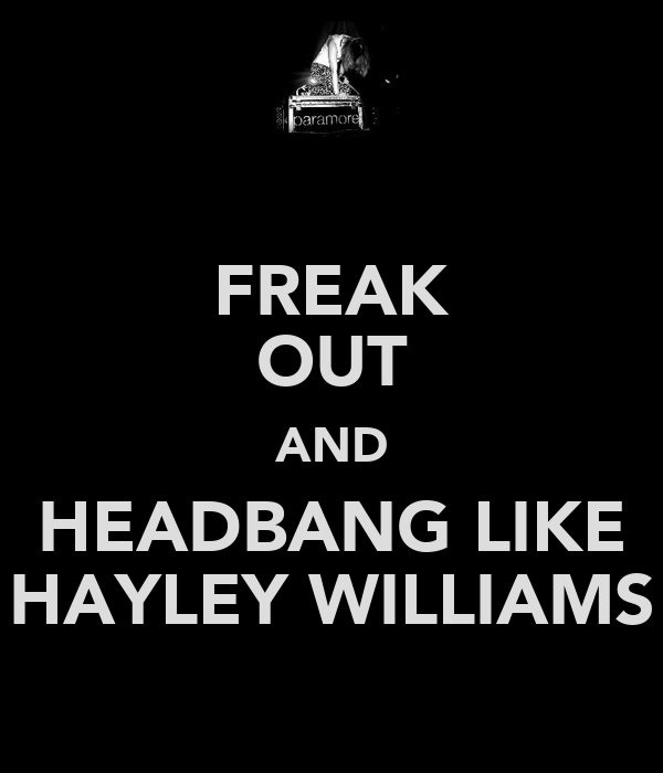 FREAK OUT AND HEADBANG LIKE HAYLEY WILLIAMS