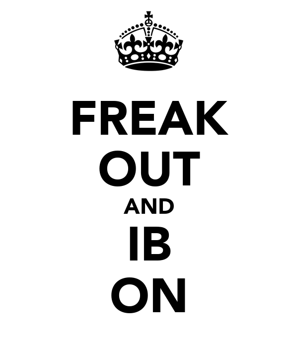 FREAK OUT AND IB ON