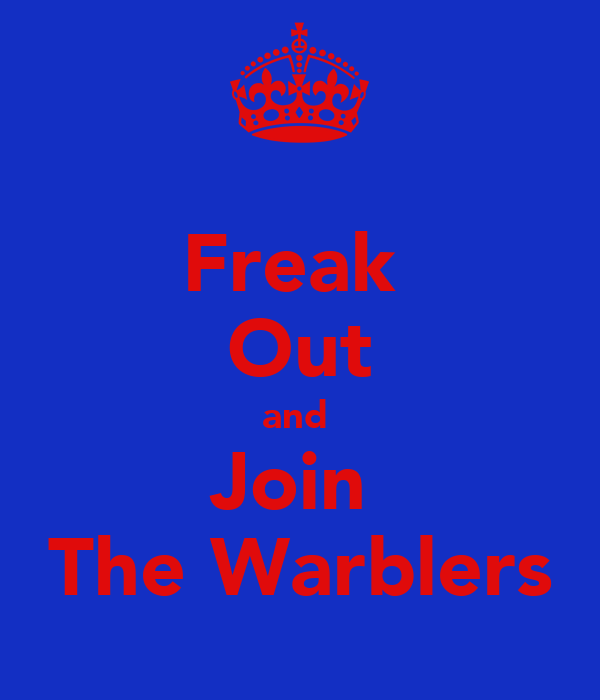 Freak  Out and  Join  The Warblers
