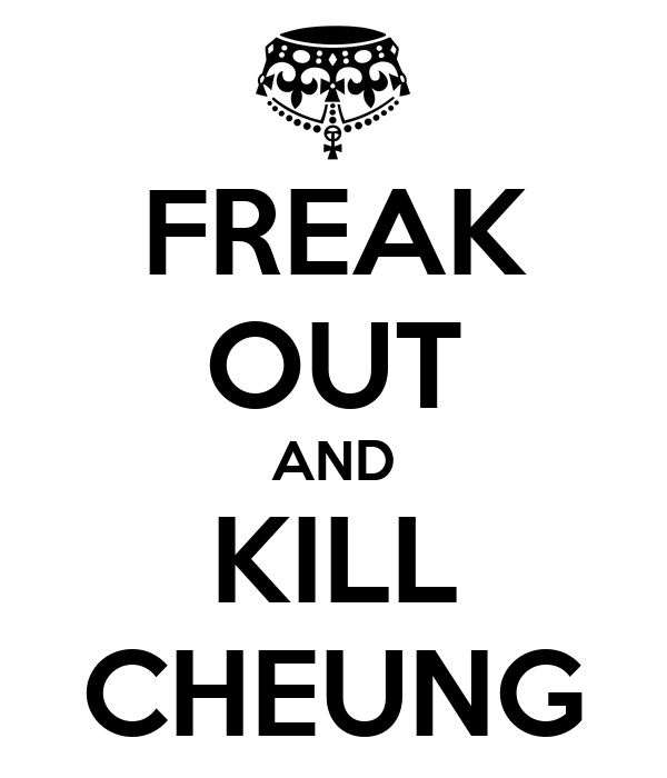 FREAK OUT AND KILL CHEUNG