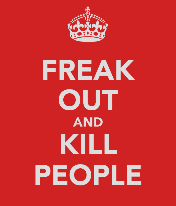 FREAK OUT AND KILL PEOPLE