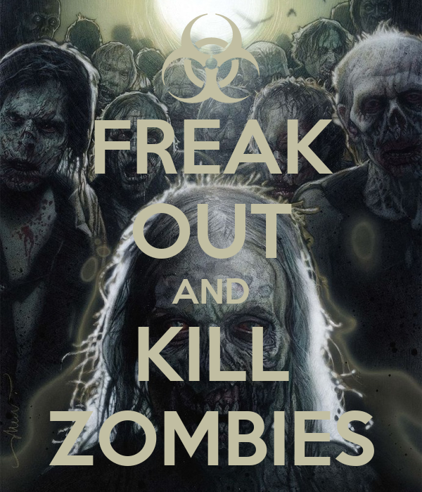 FREAK OUT AND KILL ZOMBIES