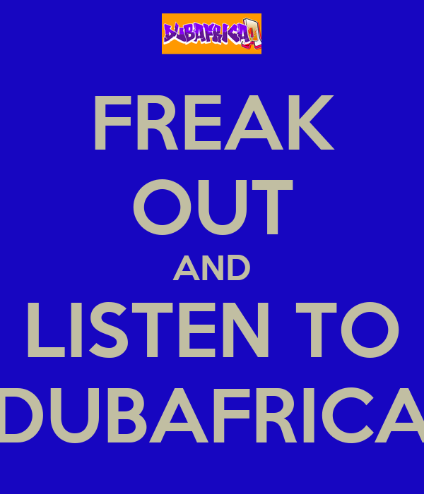 FREAK OUT AND LISTEN TO DUBAFRICA