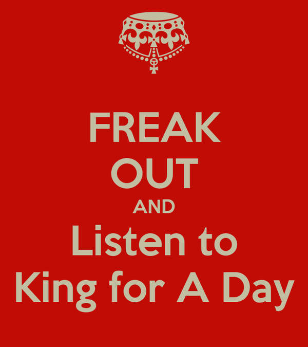 FREAK OUT AND Listen to King for A Day