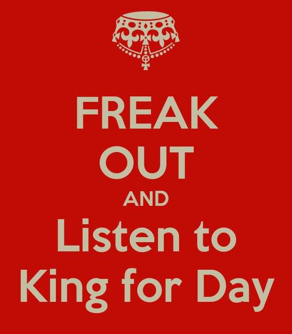 FREAK OUT AND Listen to King for Day