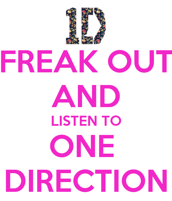 FREAK OUT AND LISTEN TO ONE  DIRECTION