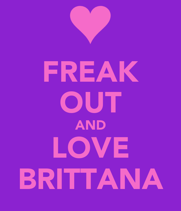 FREAK OUT AND LOVE BRITTANA
