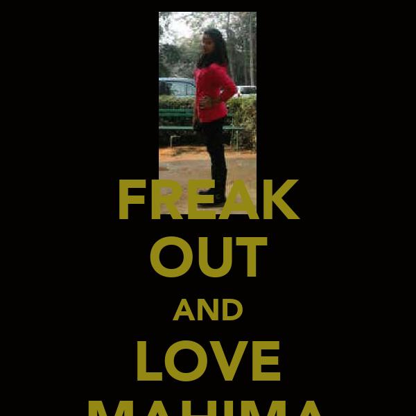 FREAK OUT AND LOVE MAHIMA