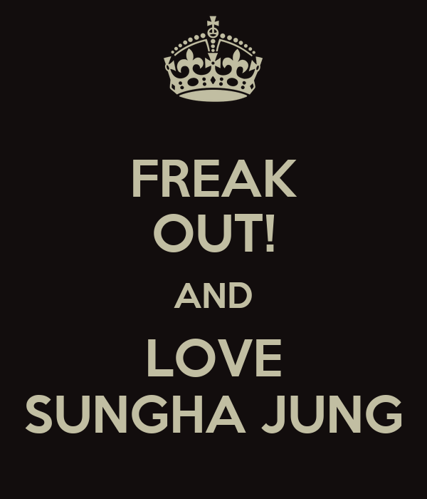 FREAK OUT! AND LOVE SUNGHA JUNG