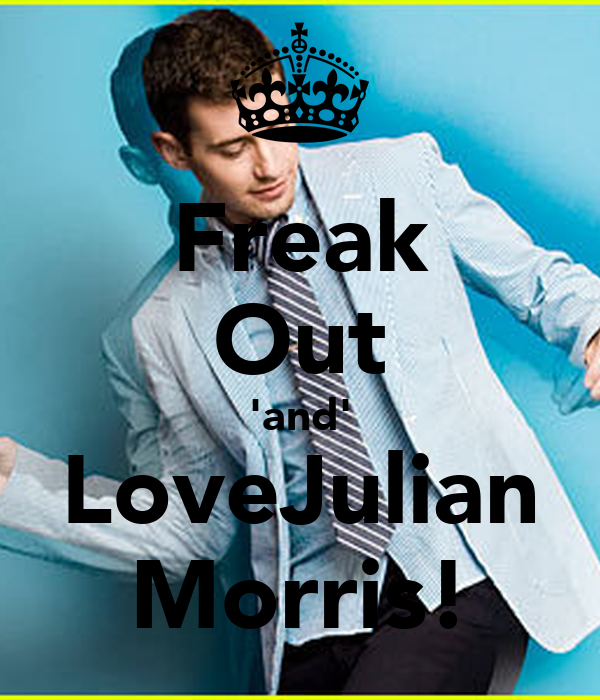 Freak Out 'and' LoveJulian Morris!