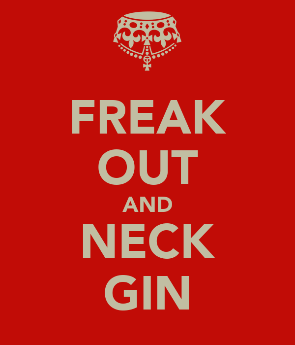 FREAK OUT AND NECK GIN