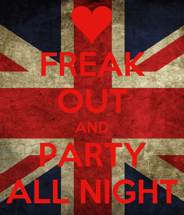FREAK OUT AND PARTY ALL NIGHT