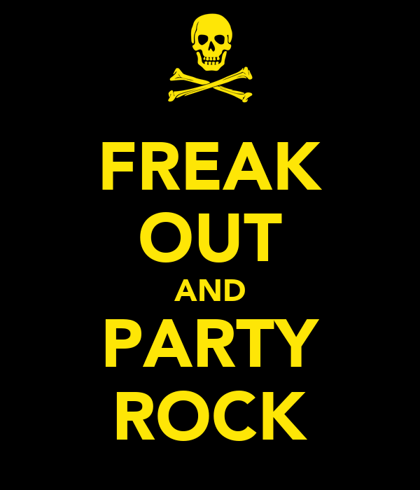 FREAK OUT AND PARTY ROCK