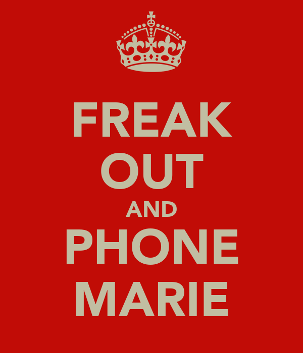 FREAK OUT AND PHONE MARIE