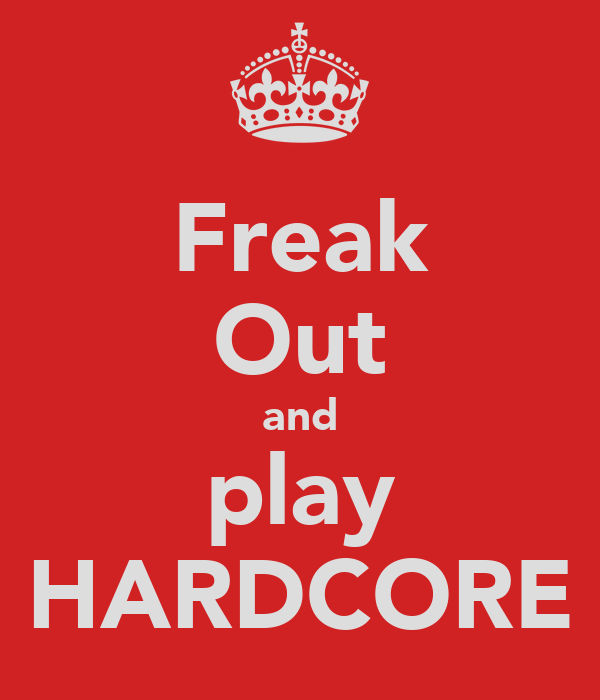 Freak Out and play HARDCORE