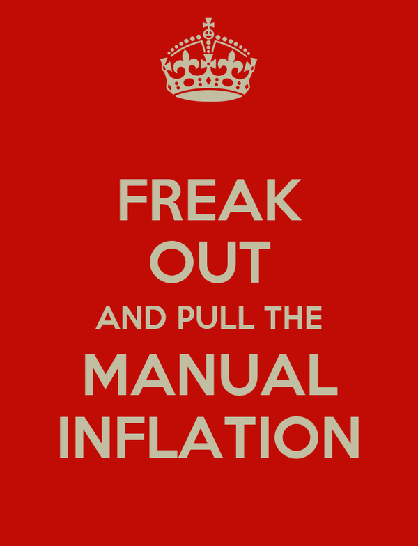 FREAK OUT AND PULL THE MANUAL INFLATION