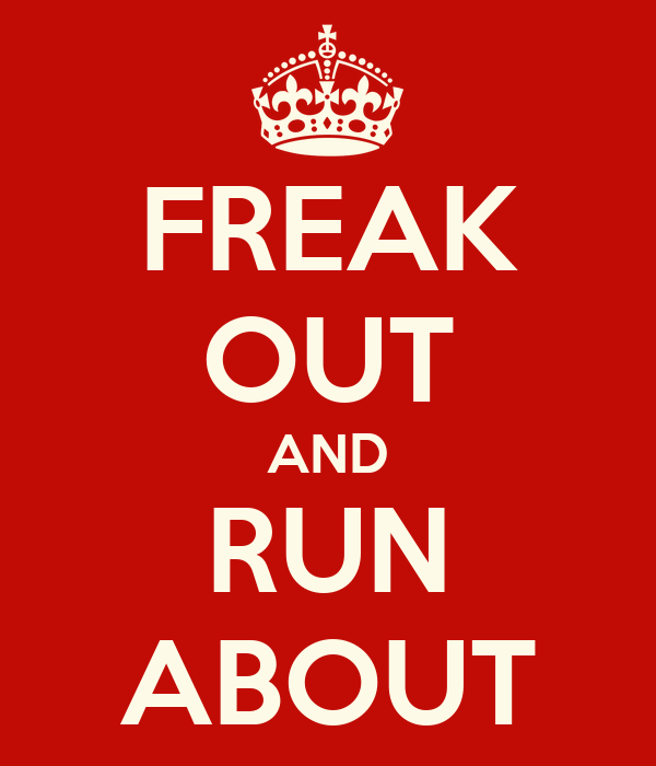 FREAK OUT AND RUN ABOUT