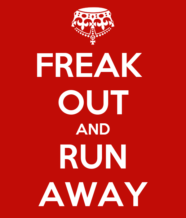FREAK  OUT AND RUN AWAY