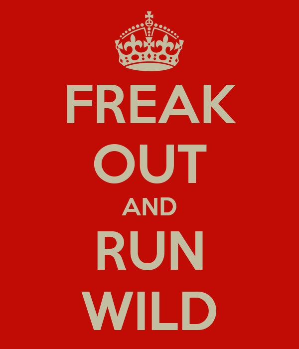 FREAK OUT AND RUN WILD