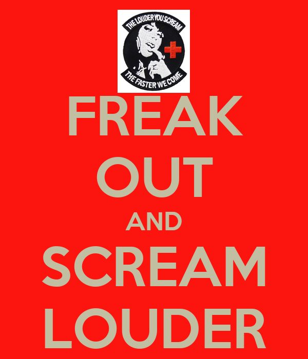 FREAK OUT AND SCREAM LOUDER