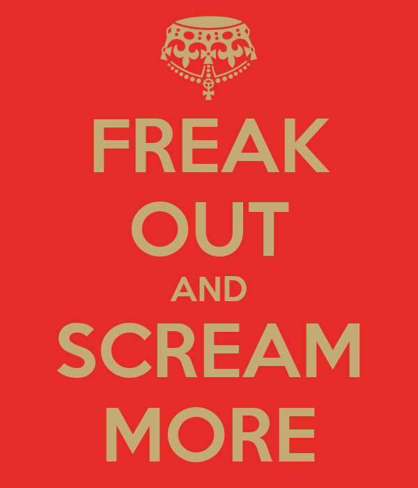 FREAK OUT AND SCREAM MORE