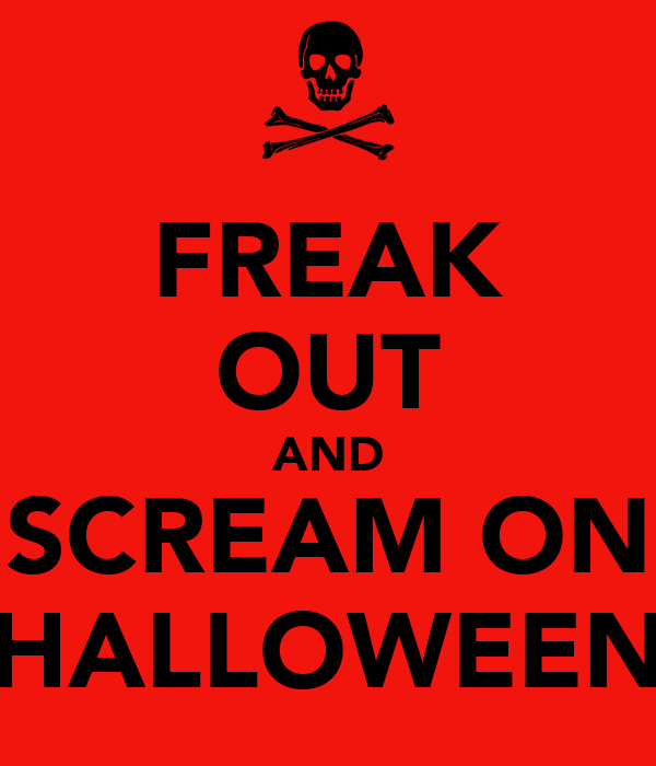FREAK OUT AND SCREAM ON HALLOWEEN