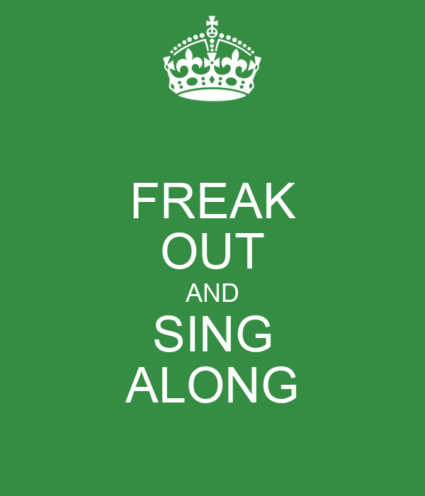 FREAK OUT AND SING ALONG