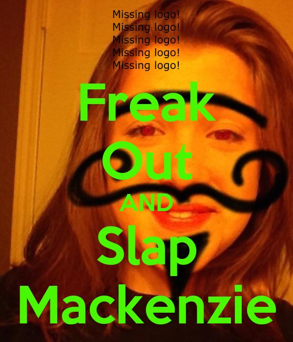 Freak Out AND Slap Mackenzie