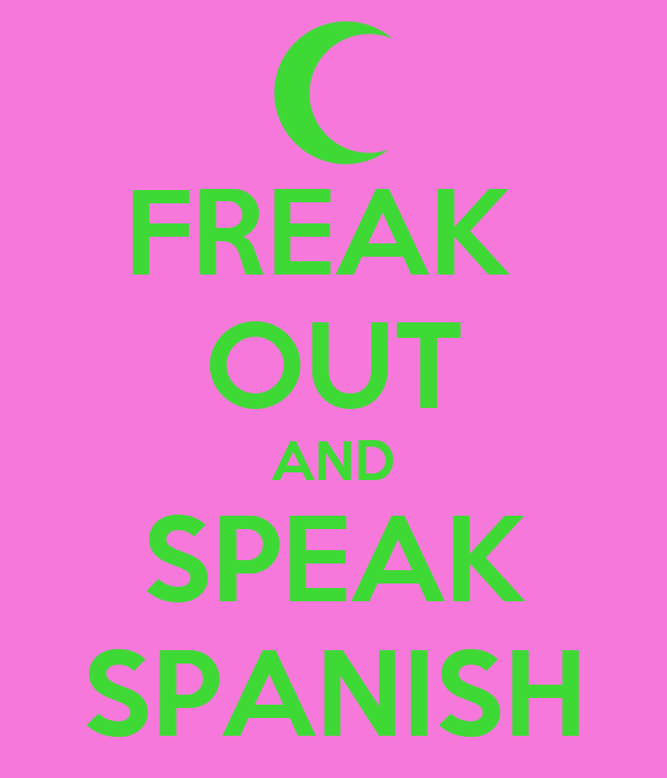 FREAK  OUT AND SPEAK SPANISH