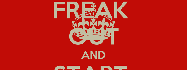 FREAK  OUT AND START  STUDYING