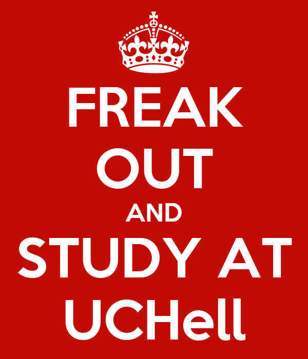 FREAK OUT AND STUDY AT UCHell