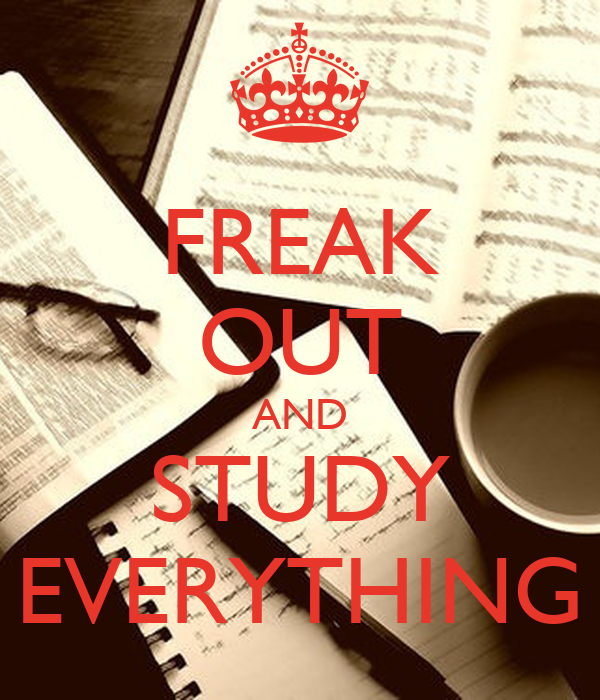 FREAK OUT AND STUDY EVERYTHING