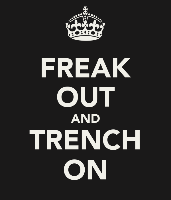 FREAK OUT AND TRENCH ON