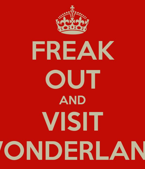 FREAK OUT AND VISIT WONDERLAND