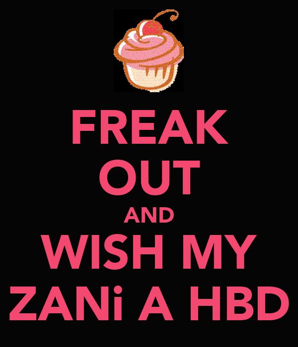 FREAK OUT AND WISH MY ZANi A HBD