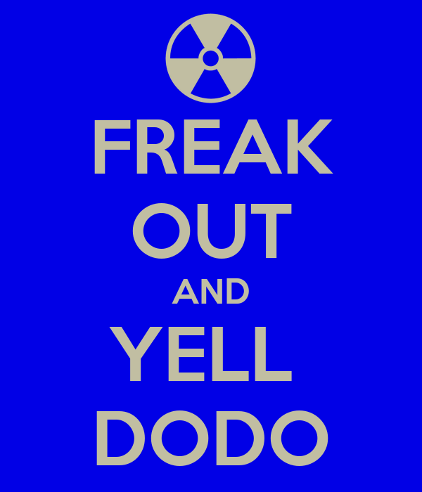 FREAK OUT AND YELL  DODO
