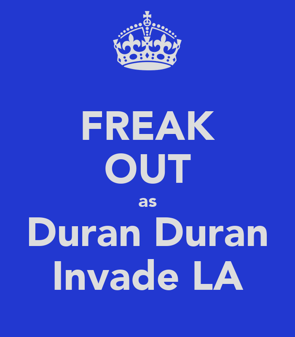 FREAK OUT as Duran Duran Invade LA