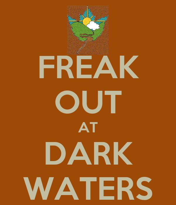 FREAK OUT AT DARK WATERS