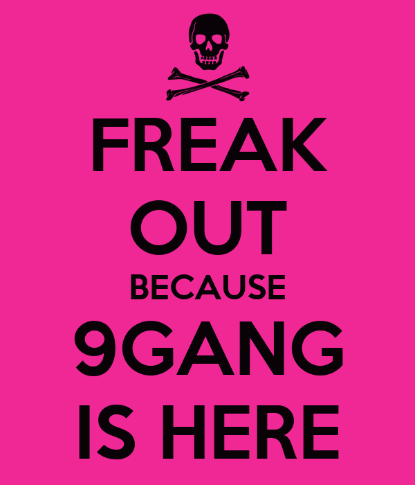 FREAK OUT BECAUSE 9GANG IS HERE