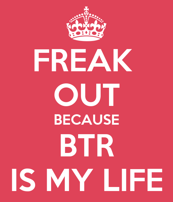 FREAK  OUT BECAUSE BTR IS MY LIFE