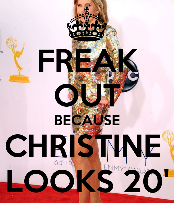 FREAK OUT BECAUSE CHRISTINE  LOOKS 20'