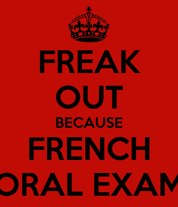 FREAK OUT BECAUSE FRENCH ORAL EXAM