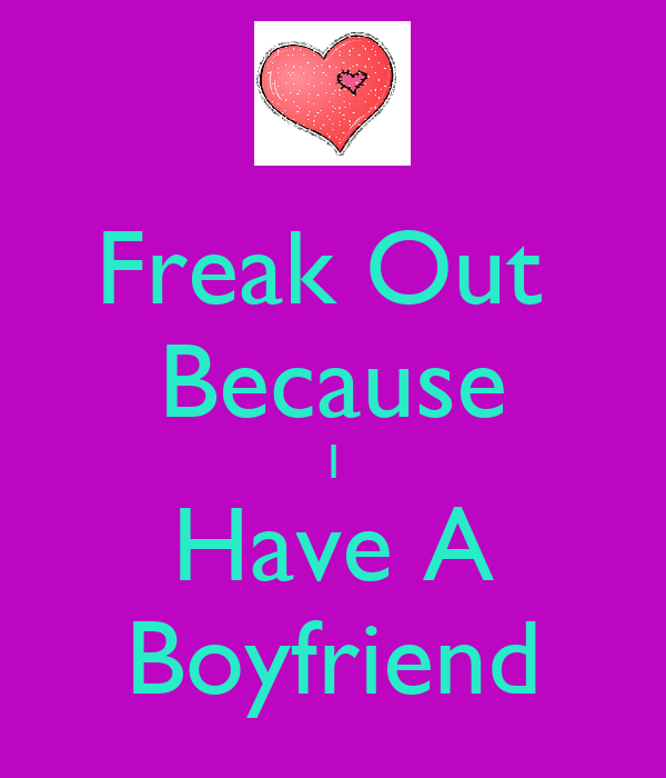 Freak Out  Because I Have A Boyfriend