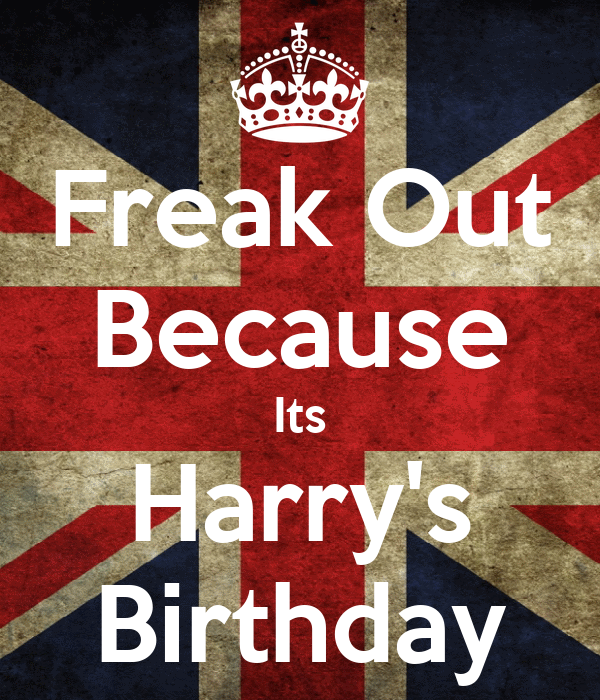 Freak Out Because Its Harry's Birthday