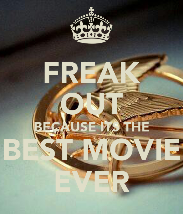 FREAK OUT BECAUSE ITS THE BEST MOVIE EVER