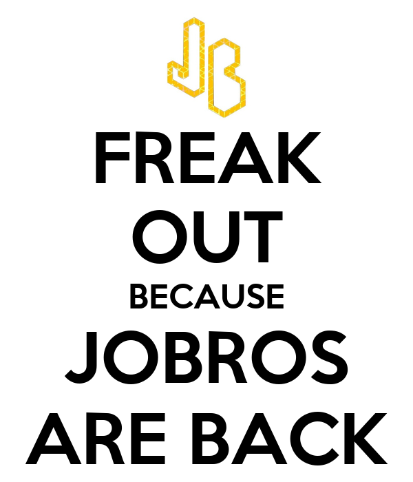 FREAK OUT BECAUSE JOBROS ARE BACK